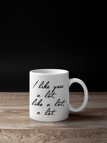 I Like You A lot, Like A Lot A Lot funny gift mug - SimpleThingsCards
