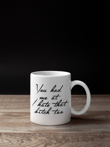 You Had Me At, I Hate That B**ch Too funny gift mug - SimpleThingsCards