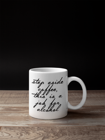 Step Aside Coffee This Is A Job For Alcohol Funny Mug - SimpleThingsCards