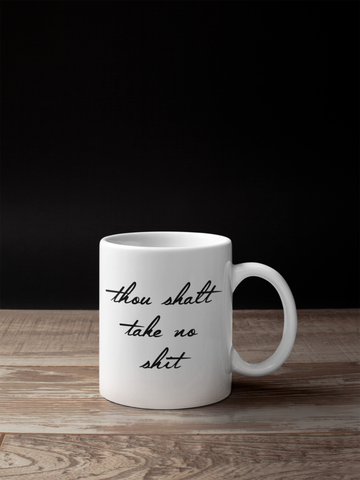 Thou Shalt Take No Shit Funny gift mug - SimpleThingsCards