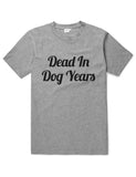 Dead In Dog Years Funny Unisex Slogan T-Shirt - SimpleThingsCards