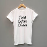 Food Before Dudes. Funny Unisex Slogan T-Shirt - SimpleThingsCards
