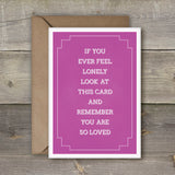 If you ever feel lonely look at this card and remember you are so loved - SimpleThingsCards