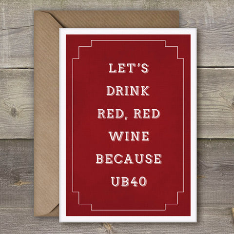 Let's Drink Red, Red Wine Because UB40 - SimpleThingsCards