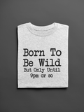 Born To Be Wild Until 9 or so,  Funny Unisex Slogan T-Shirt - SimpleThingsCards