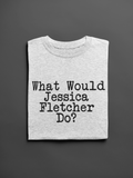 What Would Jessica Fletcher Do?  Funny Unisex Slogan T-Shirt - SimpleThingsCards
