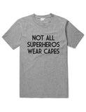 Not All Superheros Wear Capes, Funny Unisex Slogan T-Shirt - SimpleThingsCards