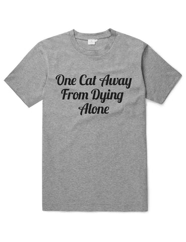 One Cat Away From Dying Alone, Funny Unisex Slogan T-Shirt - SimpleThingsCards