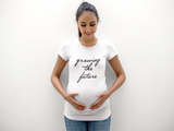 Growing the Future. Pregnancy Slogan T-Shirt - SimpleThingsCards