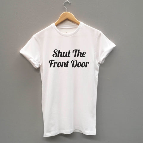 Shut The Front Door, Funny Unisex Slogan T-Shirt - SimpleThingsCards