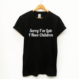 Sorry I'm Late, I Have Children. Funny Unisex Slogan T-Shirt - SimpleThingsCards