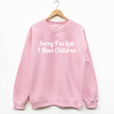 Sorry I'm Late I Have Children, fun slogan sweatshirt - SimpleThingsCards