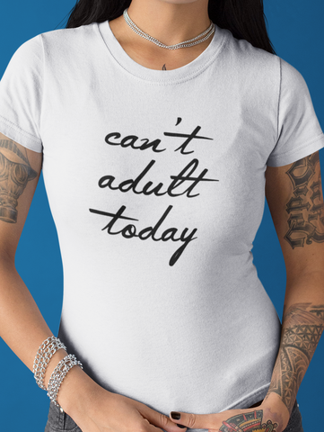 Can't Adult Today Funny Unisex Slogan T-Shirt - SimpleThingsCards