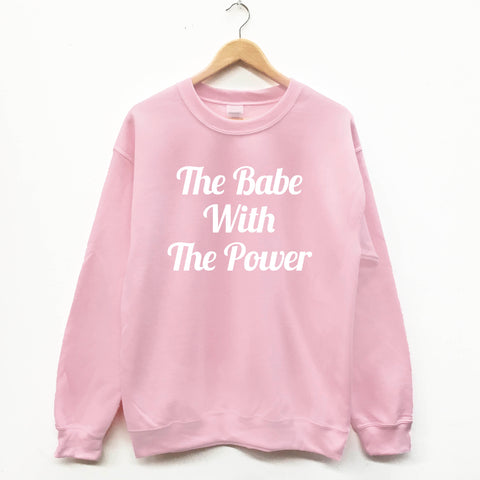 The Babe With The Power, fun slogan sweatshirt - SimpleThingsCards