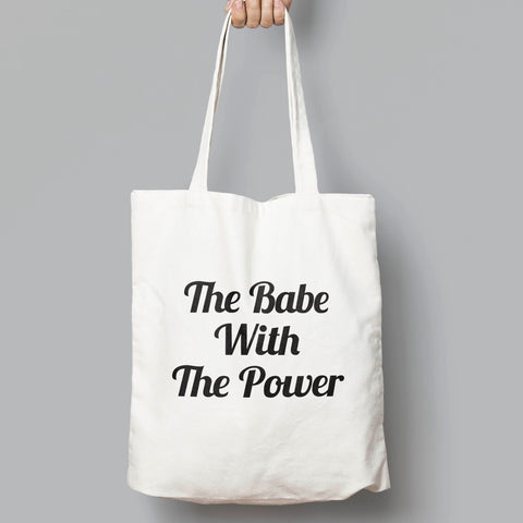 The Babe With The Power. Fun Slogan Tote Bag - SimpleThingsCards
