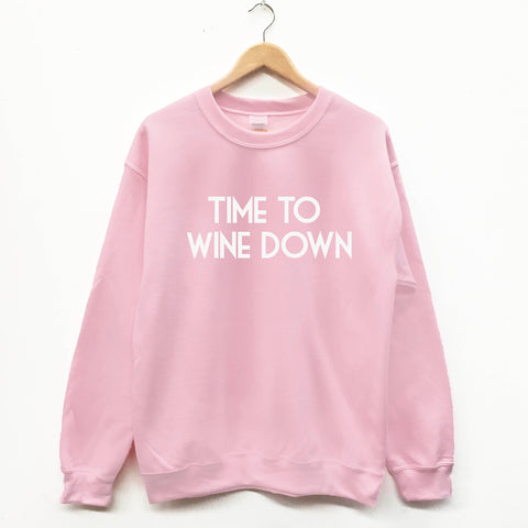 Time To Wine Down, fun slogan sweatshirt - SimpleThingsCards