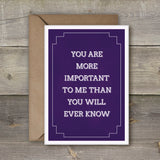 You Are More Important To Me Than You Will Ever Know Card - SimpleThingsCards