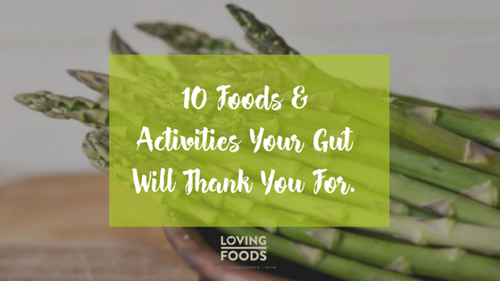 10 Foods & Activities Your Gut Will Thank You For.