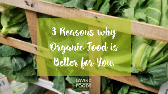 3 Reasons Why Organic Food is Better for You.