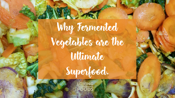 Why Fermented Vegetables are the Ultimate Superfood.
