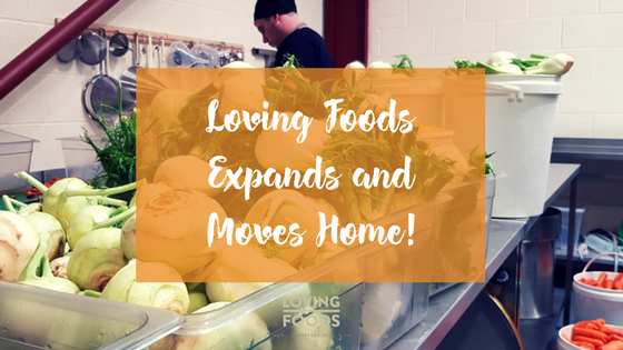 The Adventure Continues... Loving Foods Expands and Moves Home!