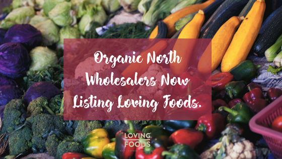 Organic North Wholesalers Now Listing Loving Foods.