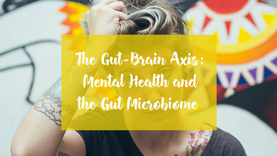The Gut-Brain Axis: Mental Health and the Gut Microbiome.