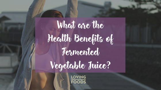 What are the Health Benefits of Fermented Vegetable Juice?