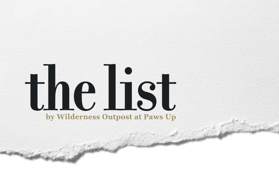 The List by Wilderness Outpost at Paws Up