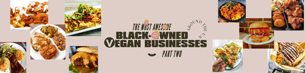 Black-Owned Vegan Businesses Around the U.S. Part 2