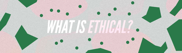 What does it mean to be an ethical clothing brand?