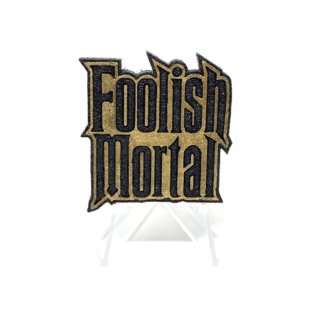 Foolish Mortal (Wood Pin) - Black/Gold