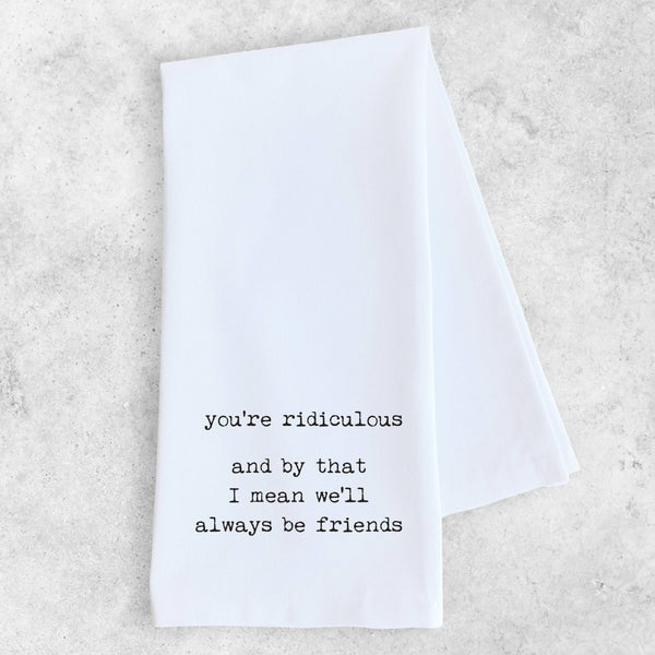 You're Ridiculous - Tea Towel