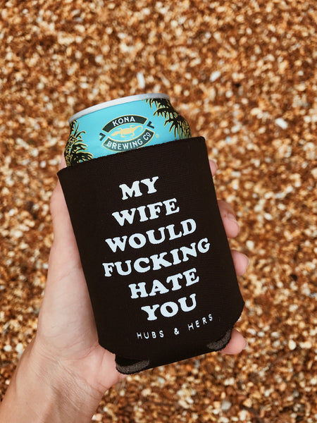 My Wife Would Hate You | Koozie