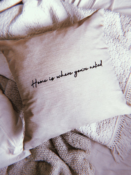 Home Is Where You're Naked | Pillow Case
