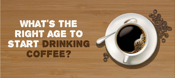 What's the Right Age to Start Drinking Coffee?