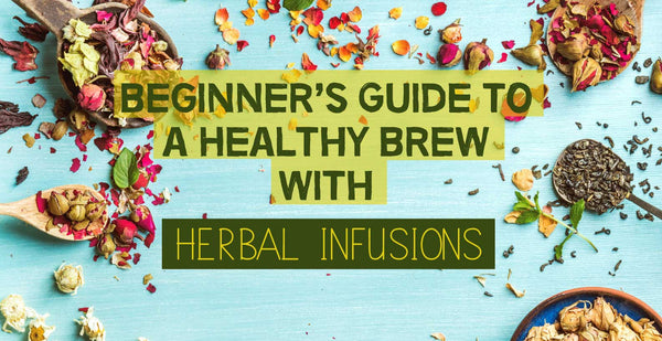 Beginner's Guide to a Healthy Brew with Herbal Infusions