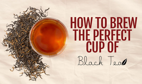 How to brew a perfect cup of Black Tea