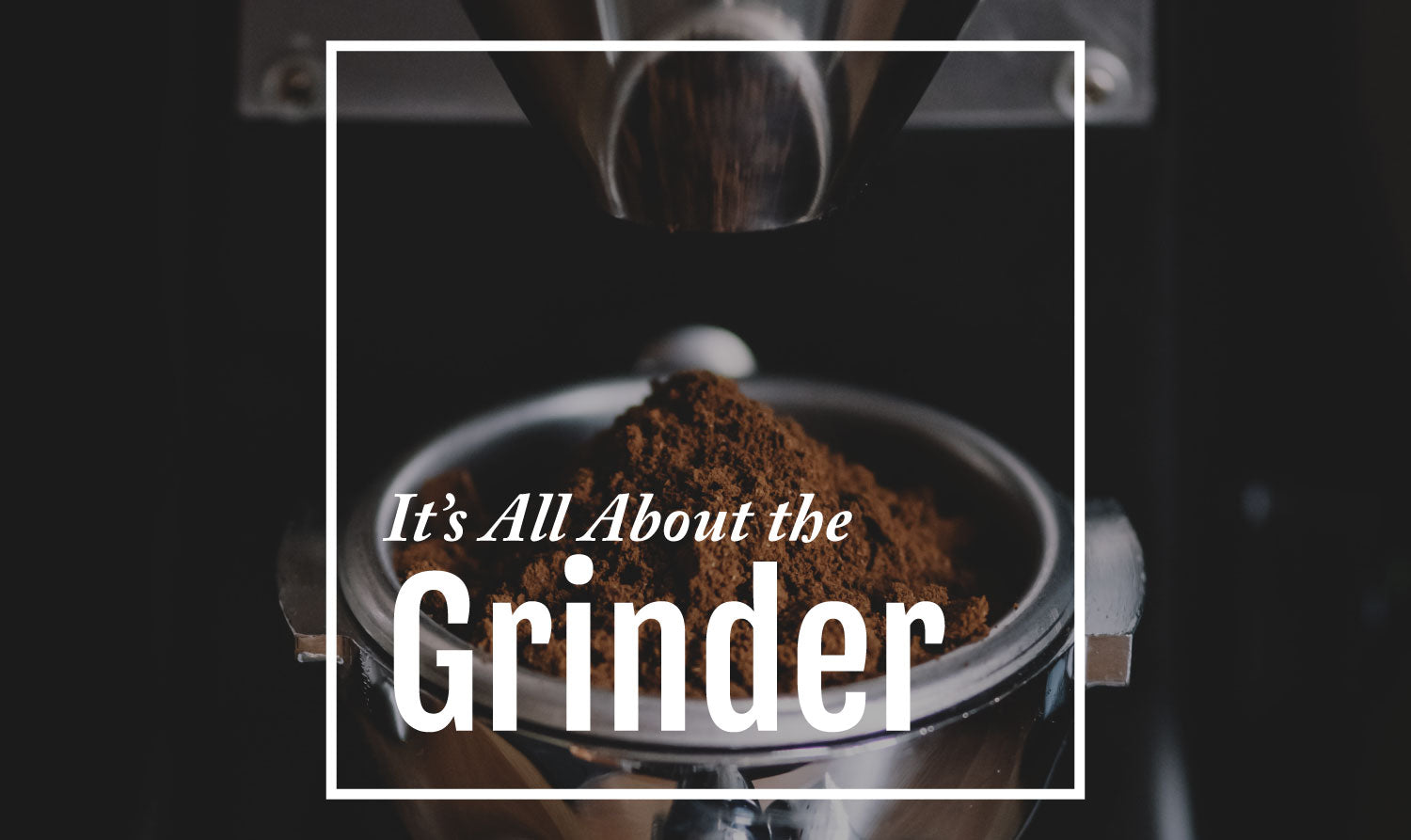 It's All About the Grinder