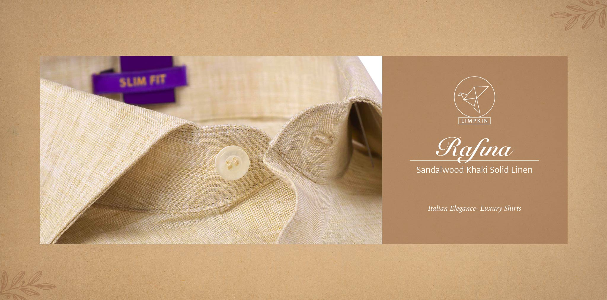 Rafina- Sandalwood Khaki Solid Linen- 66's Lea Pure Italian Linen- Delivery from 17th May - Banner