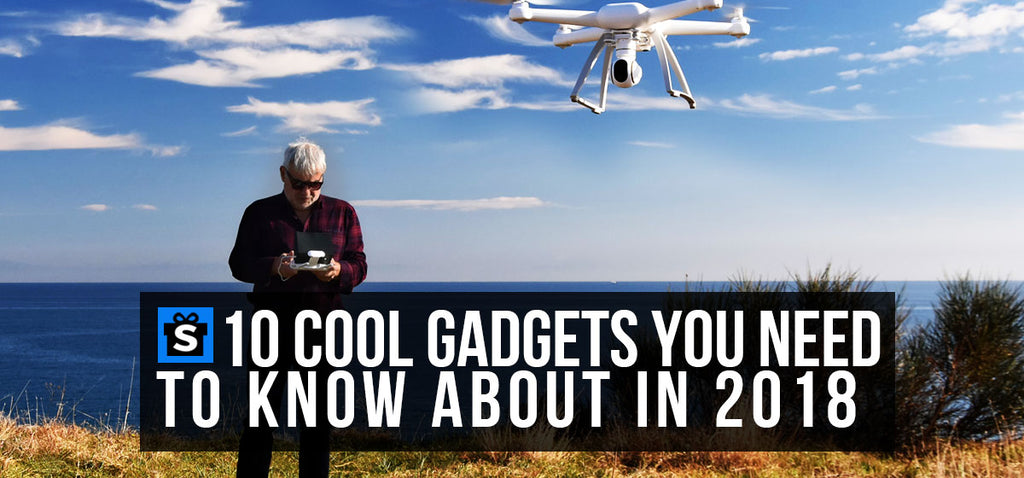 10 Cool Gadgets You Need To Know About In 2018