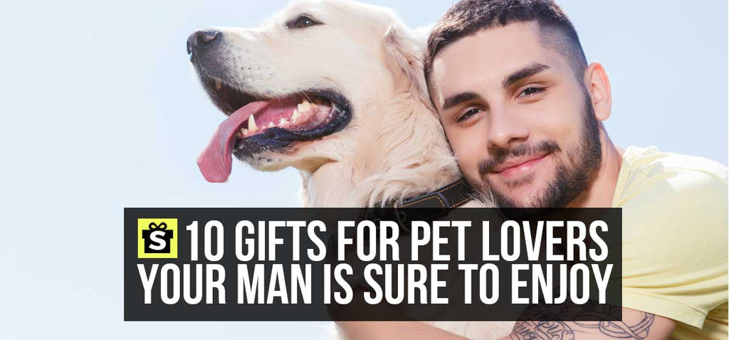 10 Gifts for Pet Lovers Your Man is Sure to Enjoy