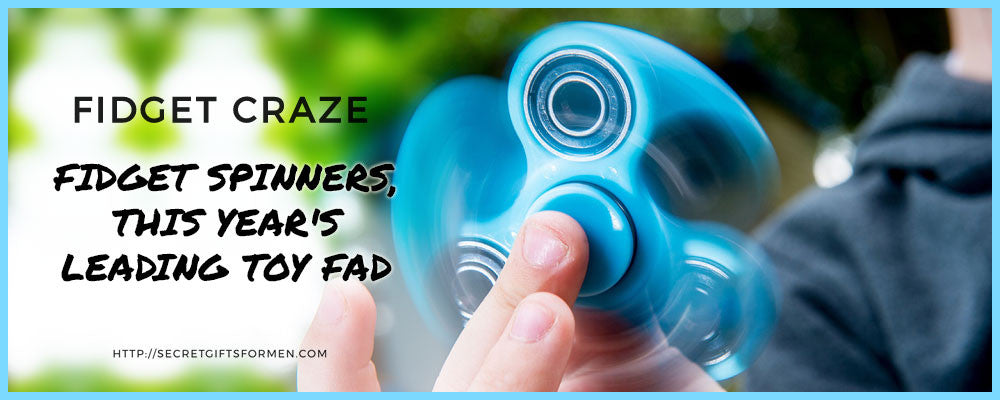 Fidget Craze: FIDGET SPINNERS, THIS YEAR'S LEADING TOY FAD