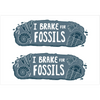 I Brake For Fossils bumper stickers