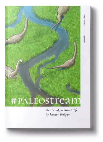 #Paleostream: Sketches of Prehistoric Life by Joschua Knüppe (ebook)