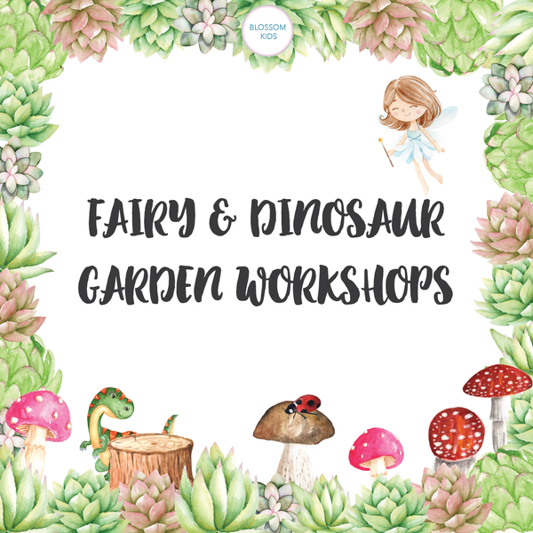 Fairy & Dinosaur Garden Workshops