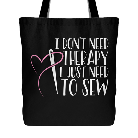 I Don't Need Therapy I Just Need To Sew - Tote Bag