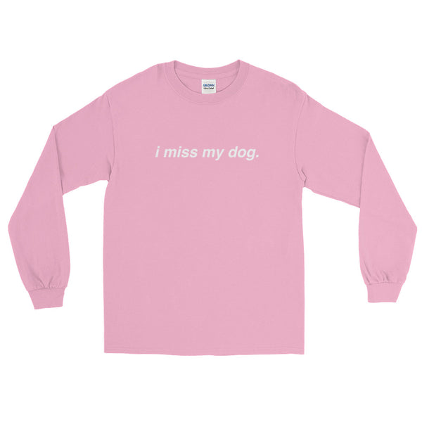 I Miss My Dog(s) Longsleeves