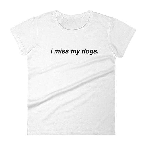 I Miss My Dog(s) Women's Tee