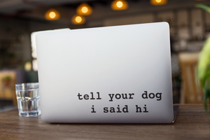 Tell Your Dog I Said Hi™ Vinyl Decal